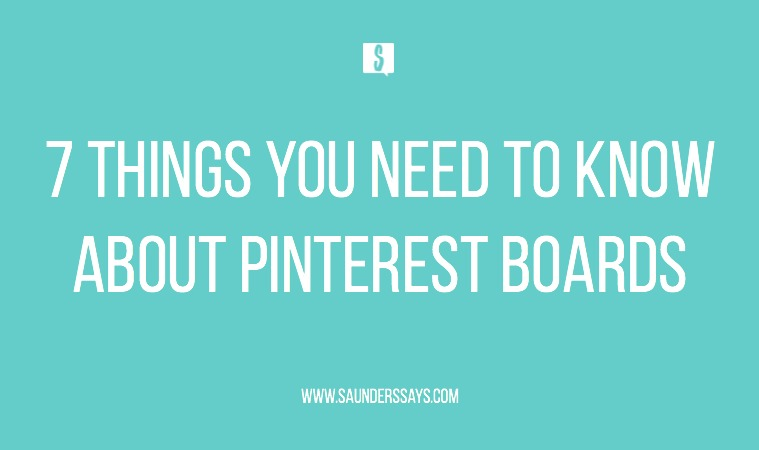 7 things you need to know about Pinterest Boards from a Pinterest Strategist. Do not make these common mistakes! #pinterestboards #pinteresttips #saunderssays