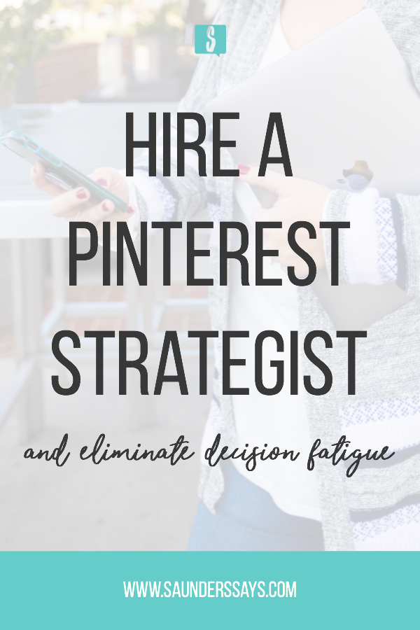 Hire a Pinterest Strategist and eliminate decision fatigue as a business owner! Learn more about hiring a Pinterest Strategist and how you can get your time back! #pintereststrategist #pinteresttips #decisionfatigue #saunderssays #entrepreneur