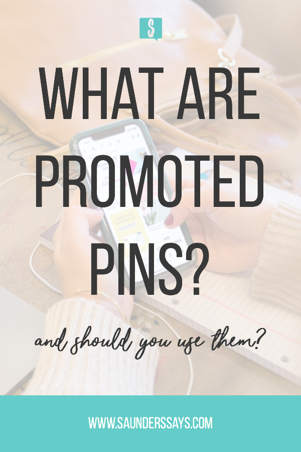 What are Promoted Pins? Should you use them for your business? Find out about this Pinterest marketing strategy now! #pinteresttips #pinterestads #promotedpins #saunderssays