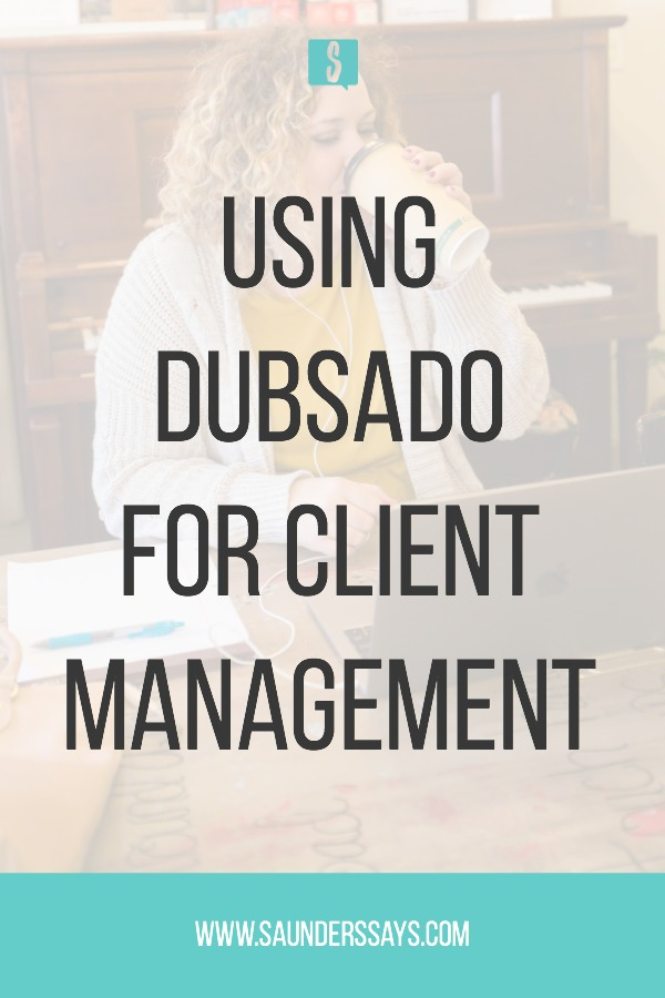 Using Dubsado for client management as a creative entrepreneur. This client management tool has streamlined my business! #dubsado #clientmanagement #crm #saunderssays