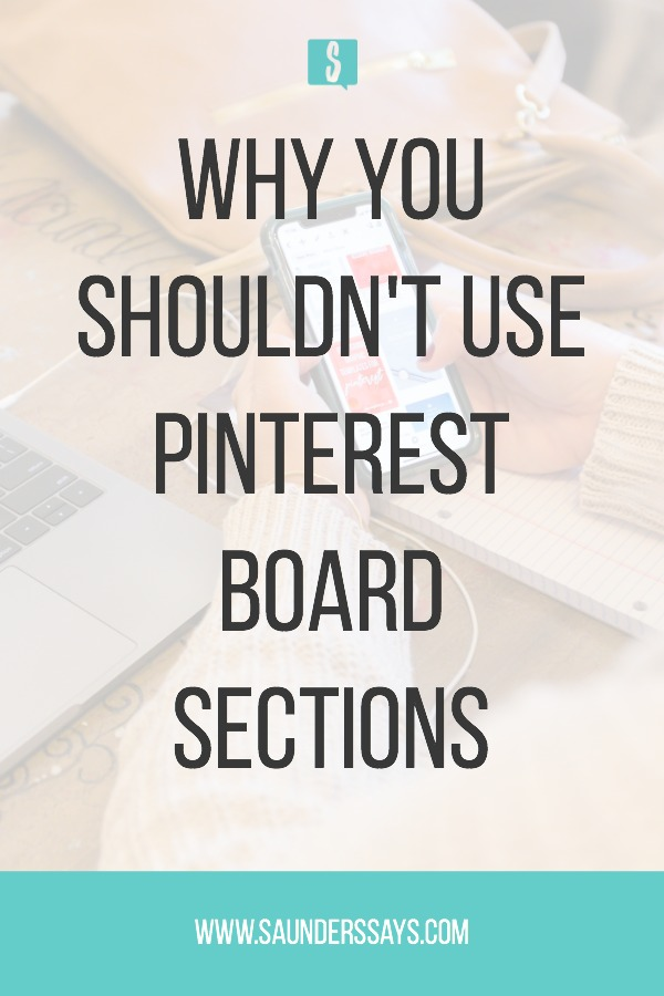 Why you shouldn't use Pinterest board sections as a content creator! Get my tips for creating Pinterest Boards instead! #contentcreator #pinterestboards #pinterestmarketing #saunderssays