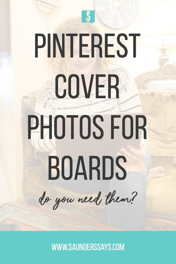 Do you need Pinterest Cover Photos for Boards? The answer may surprise you! Find out more on the blog! #pinterest #pinteresttips #pinterestboards #saunderssays