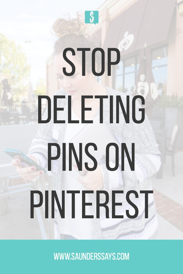 Stop deleting pins on Pinterest! And stop deleting boards too! Learn why you should quit doing these two things! #pinterest #pinterestmarketing #pinteresttips #saunderssays